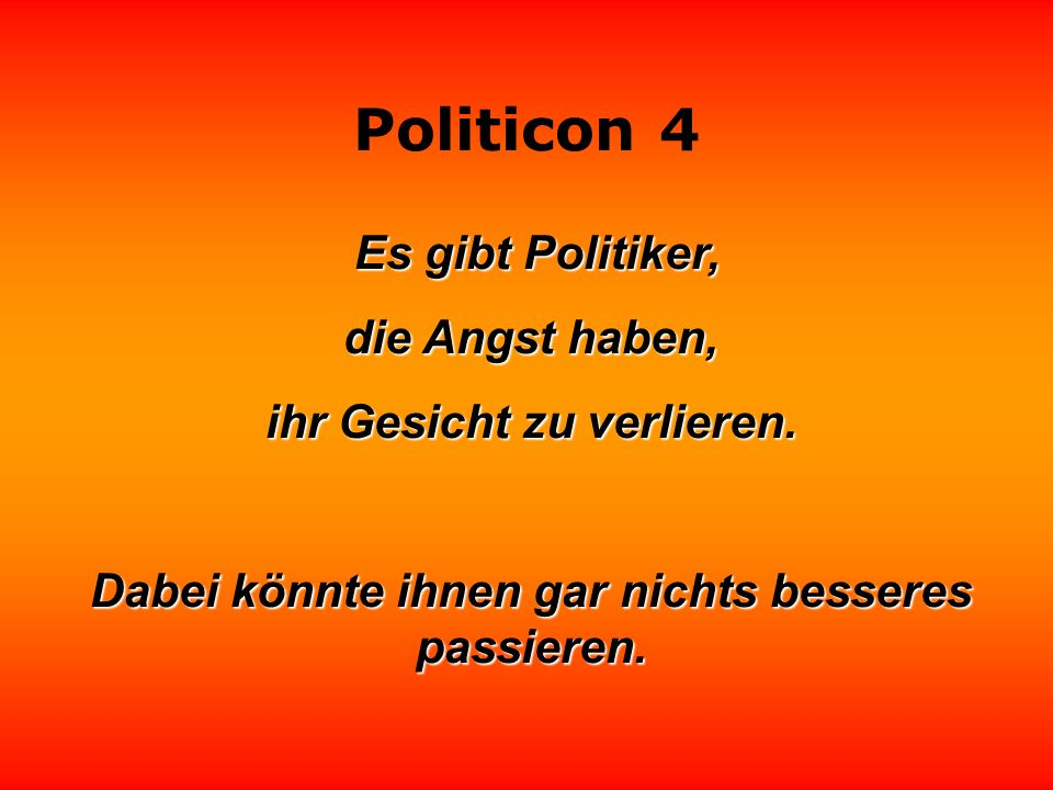 Politicon 4 Es gibt Politiker, Es gibt Politiker, die Angst haben, ihr Gesicht zu verlieren.
