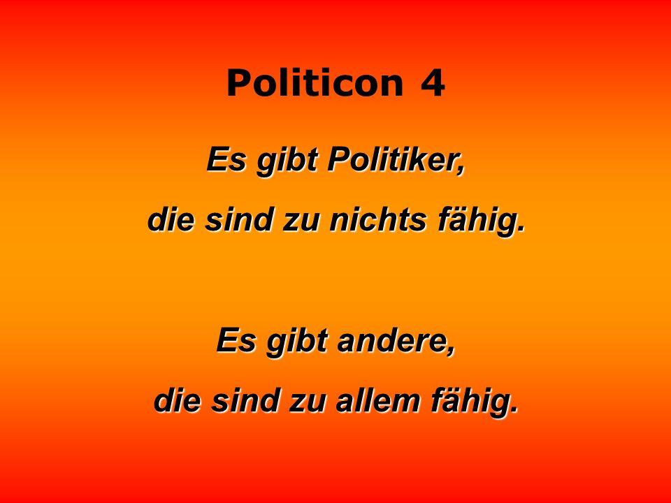 Politicon 4 Es gibt Politiker, Es gibt Politiker, die Angst haben, ihr Gesicht zu verlieren. Dabei könnte ihnen gar nichts besseres passieren.