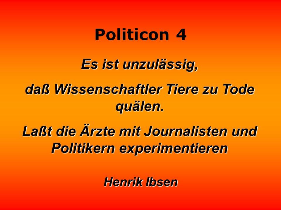 Politicon 4 Es ist unzulässig, daß Wissenschaftler Tiere zu Tode quälen.