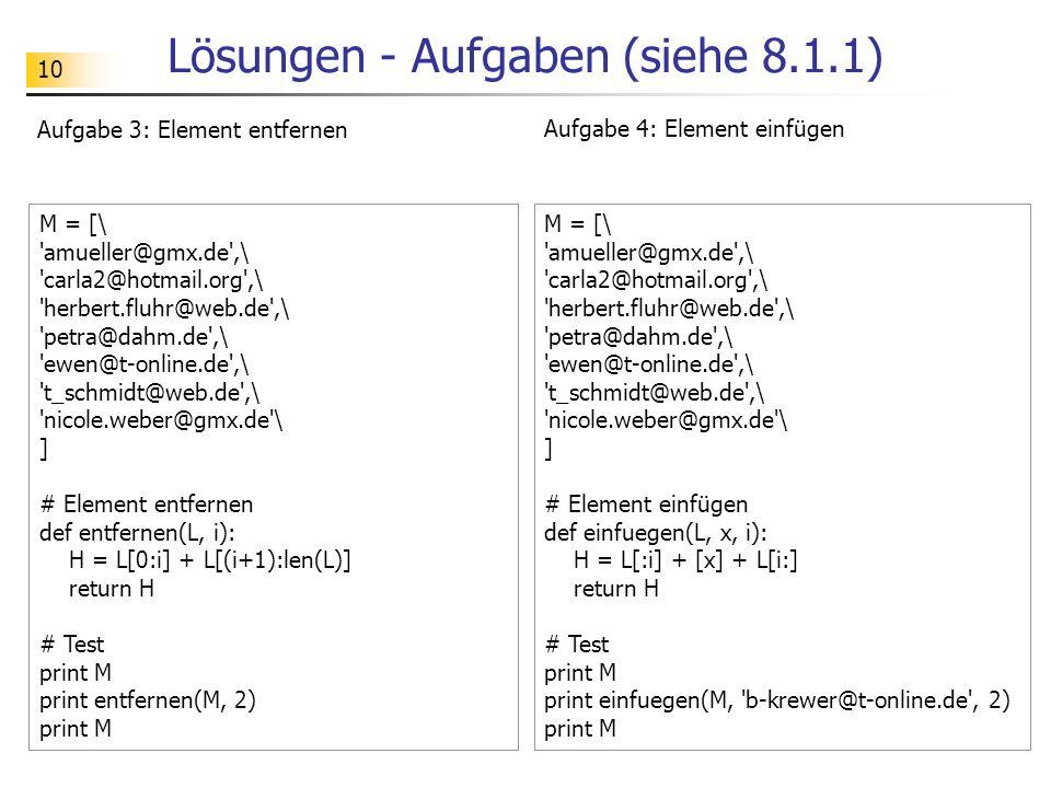 10 Lösungen - Aufgaben (siehe 8.1.1) Aufgabe 3: Element entfernen M = [\ 'amueller@gmx.de',\ 'carla2@hotmail.org',\ 'herbert.fluhr@web.de',\ 'petra@da