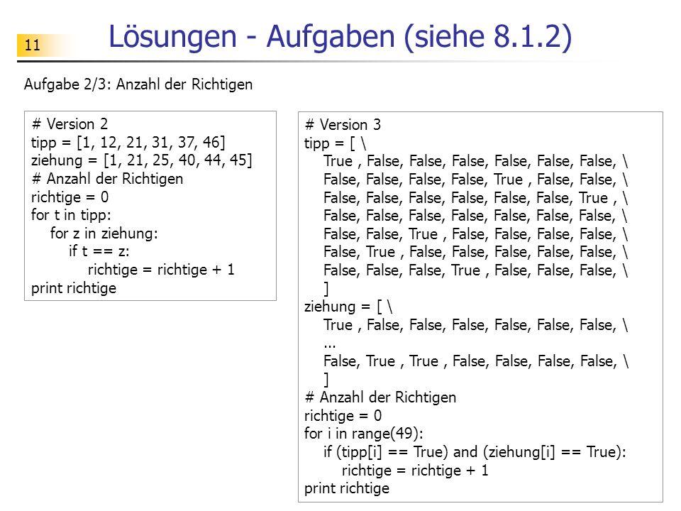 11 Lösungen - Aufgaben (siehe 8.1.2) Aufgabe 2/3: Anzahl der Richtigen # Version 3 tipp = [ \ True, False, False, False, False, False, False, \ False,