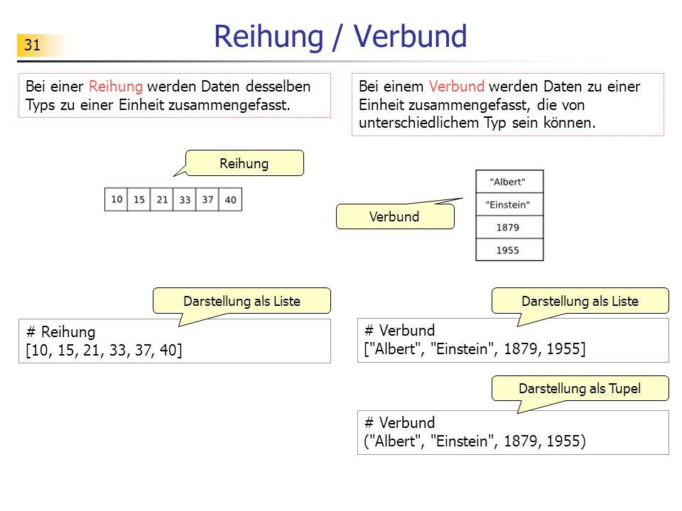 31 Reihung / Verbund # Reihung [10, 15, 21, 33, 37, 40] Bei einer Reihung werden Daten desselben Typs zu einer Einheit zusammengefasst. Reihung Bei ei