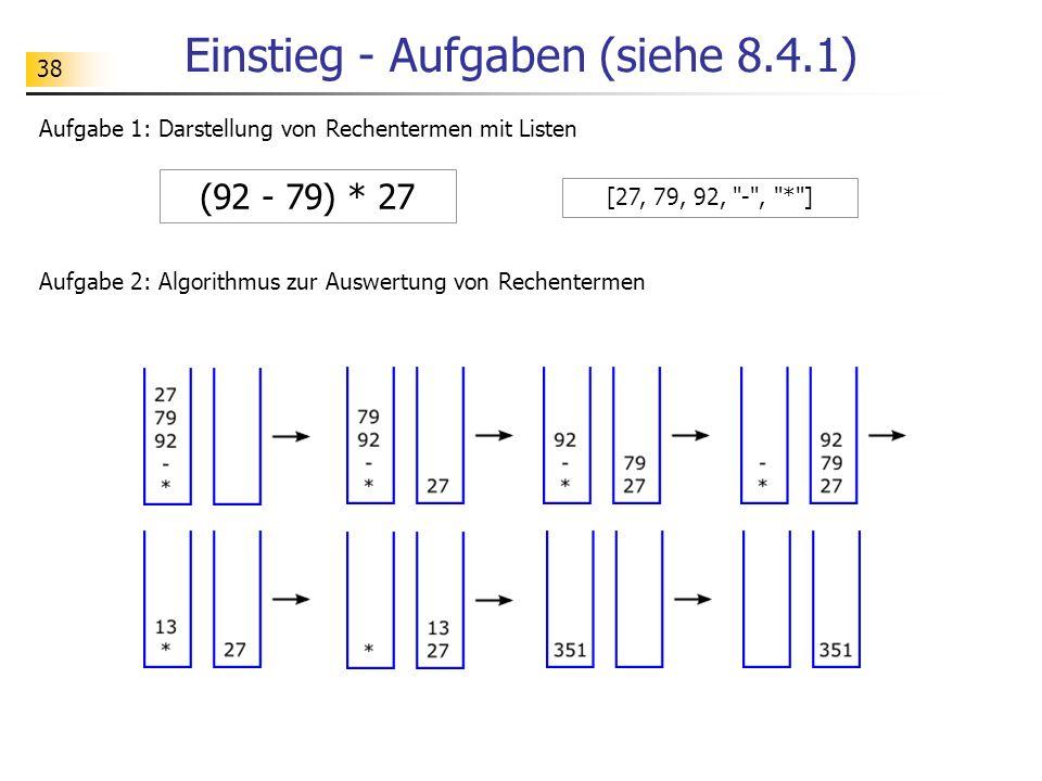 38 Einstieg - Aufgaben (siehe 8.4.1) (92 - 79) * 27 Aufgabe 1: Darstellung von Rechentermen mit Listen Aufgabe 2: Algorithmus zur Auswertung von Reche