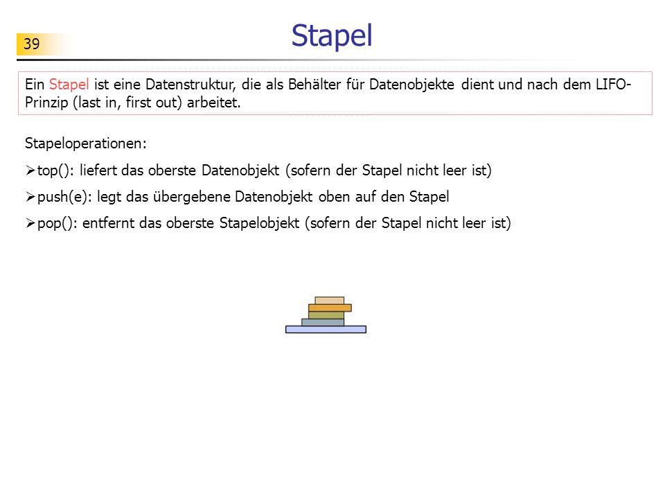 39 Stapel Ein Stapel ist eine Datenstruktur, die als Behälter für Datenobjekte dient und nach dem LIFO- Prinzip (last in, first out) arbeitet. Stapelo