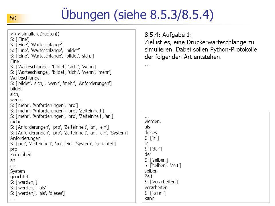 50 Übungen (siehe 8.5.3/8.5.4) 8.5.4: Aufgabe 1: Ziel ist es, eine Druckerwarteschlange zu simulieren. Dabei sollen Python-Protokolle der folgenden Ar