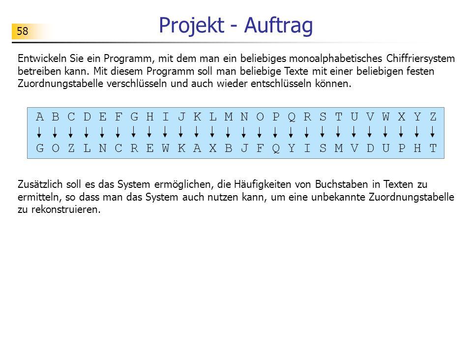 58 Projekt - Auftrag Entwickeln Sie ein Programm, mit dem man ein beliebiges monoalphabetisches Chiffriersystem betreiben kann. Mit diesem Programm so