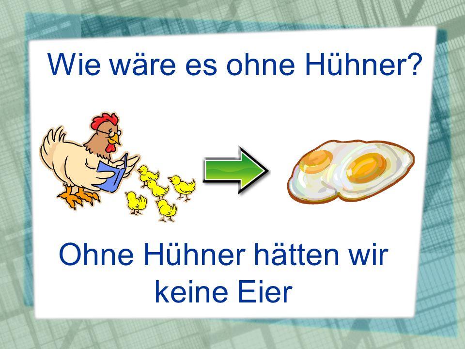 Wie wäre es ohne Hühner? Ohne Hühner hätten wir keine Eier