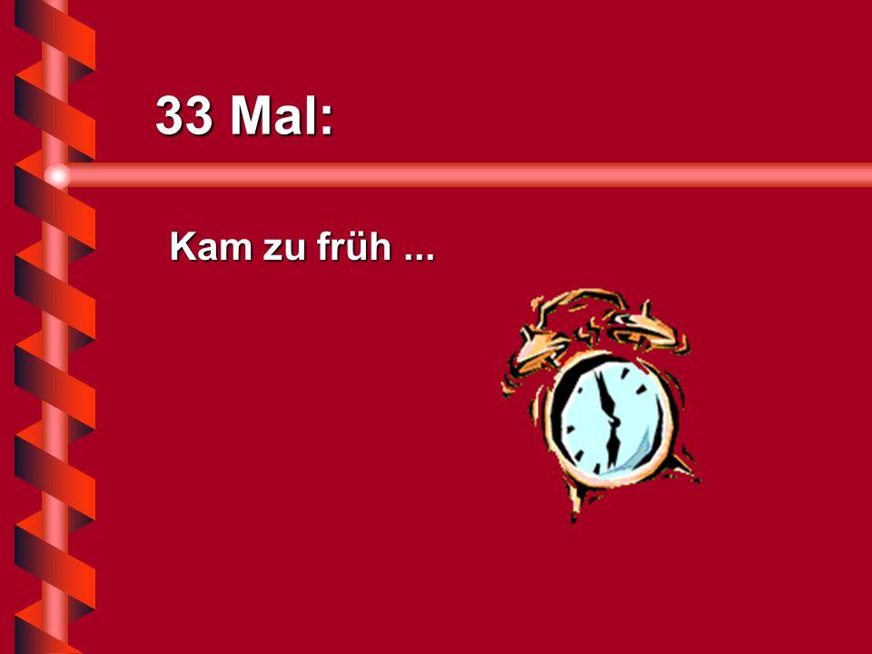 21 Mal: Kam nicht... Kam nicht...