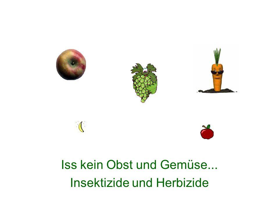 Iss kein Obst und Gemüse... Insektizide und Herbizide