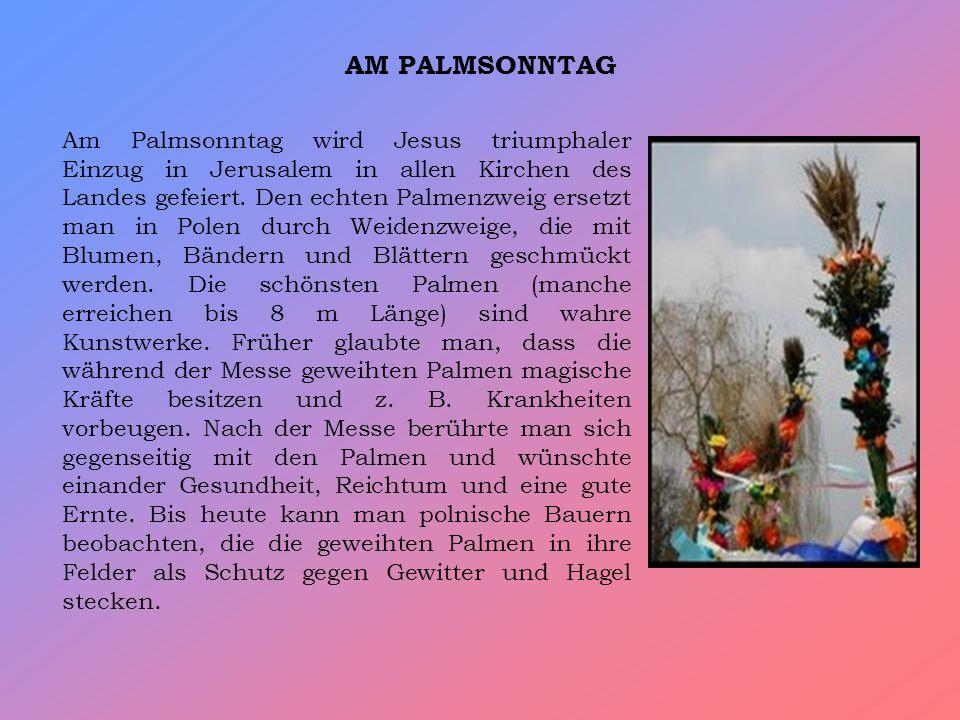AM PALMSONNTAG Am Palmsonntag wird Jesus triumphaler Einzug in Jerusalem in allen Kirchen des Landes gefeiert.