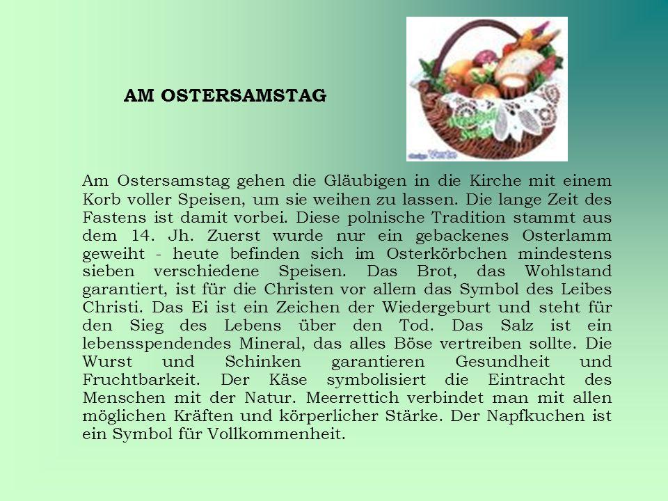 AM OSTERSAMSTAG Am Ostersamstag gehen die Gläubigen in die Kirche mit einem Korb voller Speisen, um sie weihen zu lassen.