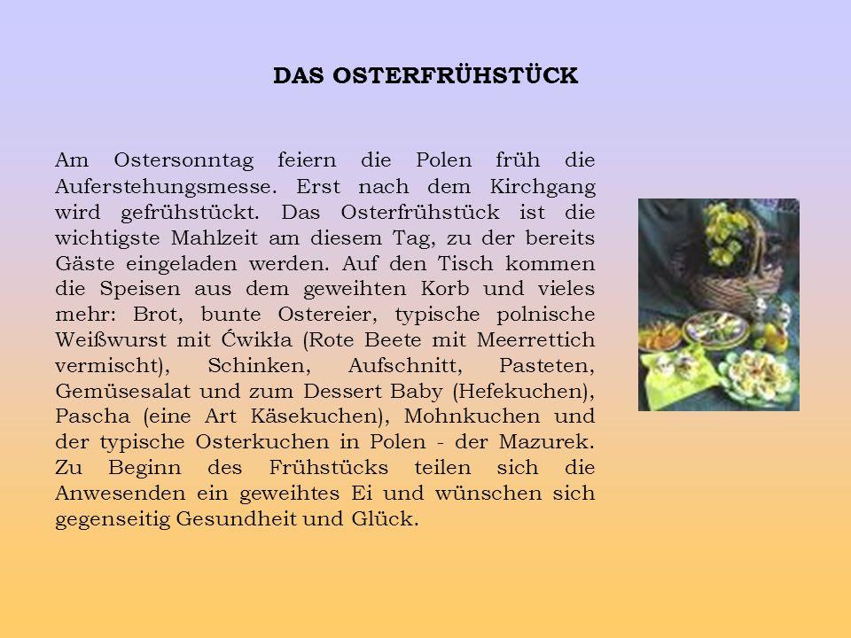 AM OSTERSAMSTAG Am Ostersamstag gehen die Gläubigen in die Kirche mit einem Korb voller Speisen, um sie weihen zu lassen. Die lange Zeit des Fastens i