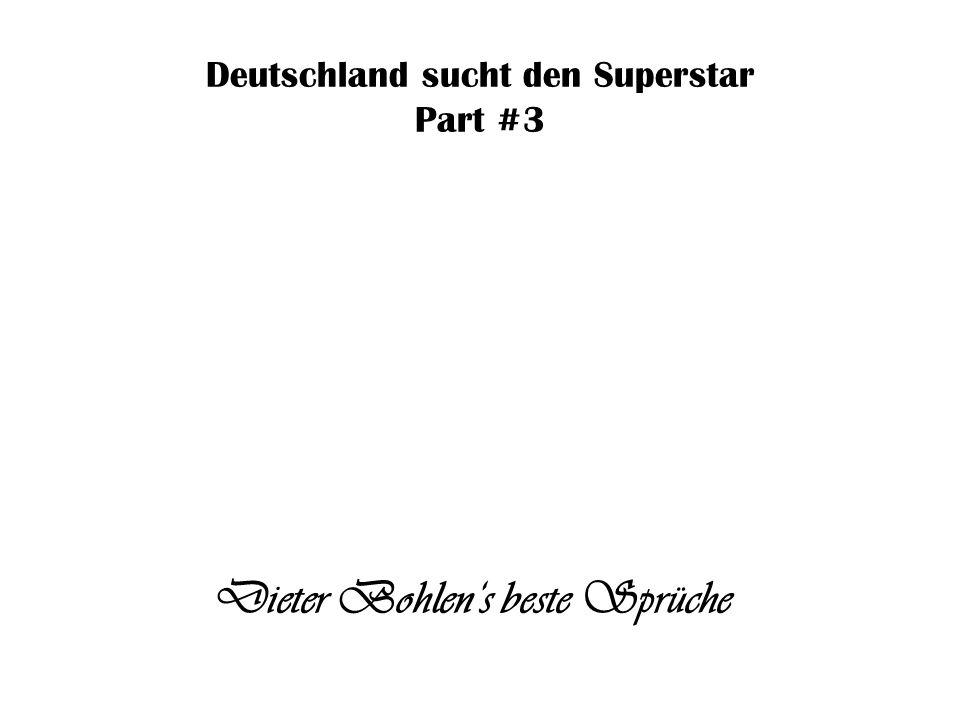 Deutschland sucht den Superstar Part #3 Dieter Bohlens beste Sprüche