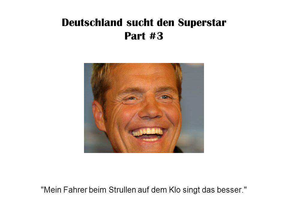 Deutschland sucht den Superstar Part #3 Wenn du bei mir im Keller singst, würden die Kartoffeln freiwillig geschält nach oben kommen.
