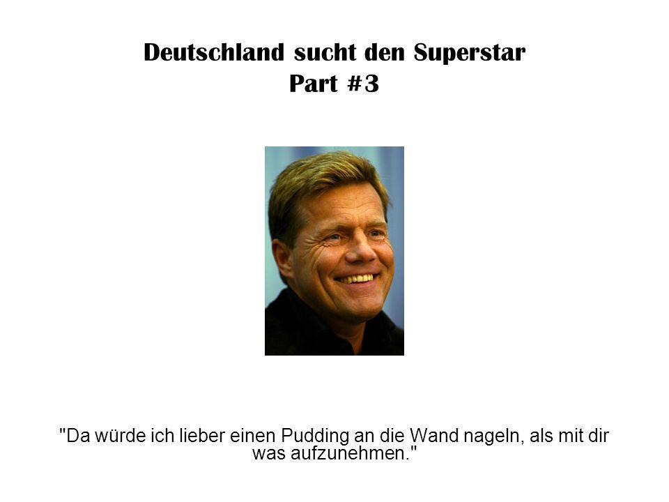 Deutschland sucht den Superstar Part #3 Mein Specht im Wald hat mehr Taktgefühl als du.