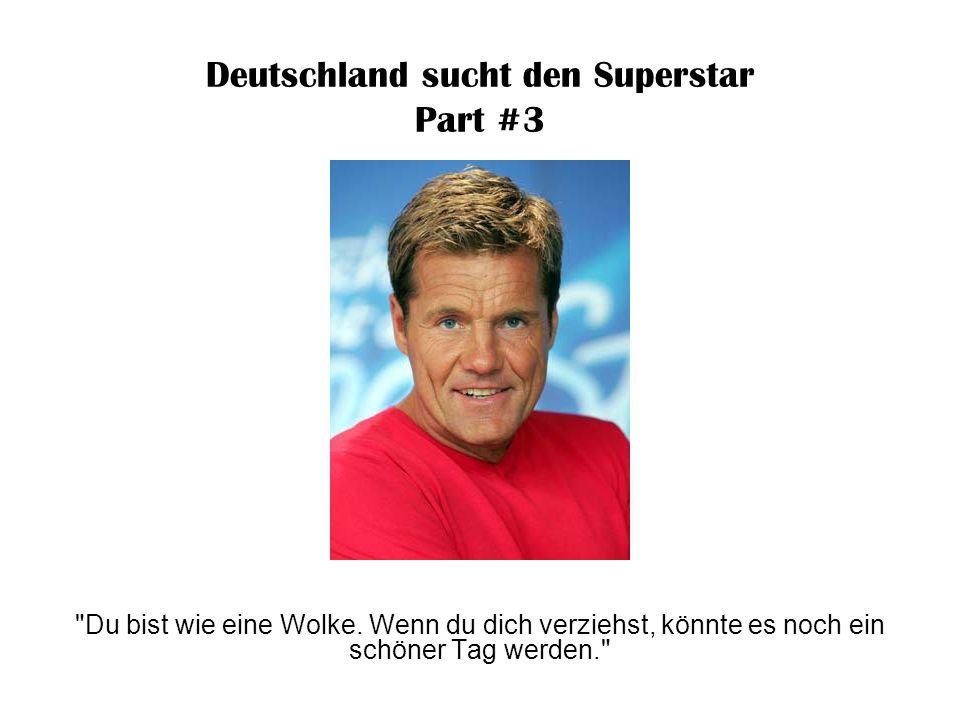 Deutschland sucht den Superstar Part #3 Von mir bekommst Du den goldenen Knödelpreis am Diamantenband .