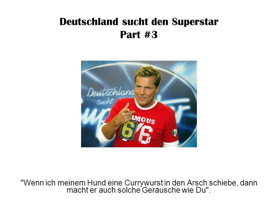 Deutschland sucht den Superstar Part #3 Auch dieser Bohlen-Spruch ist alles andere als feinfühlig: Ja, das ist eigen, aber auch scheiße-eigen.