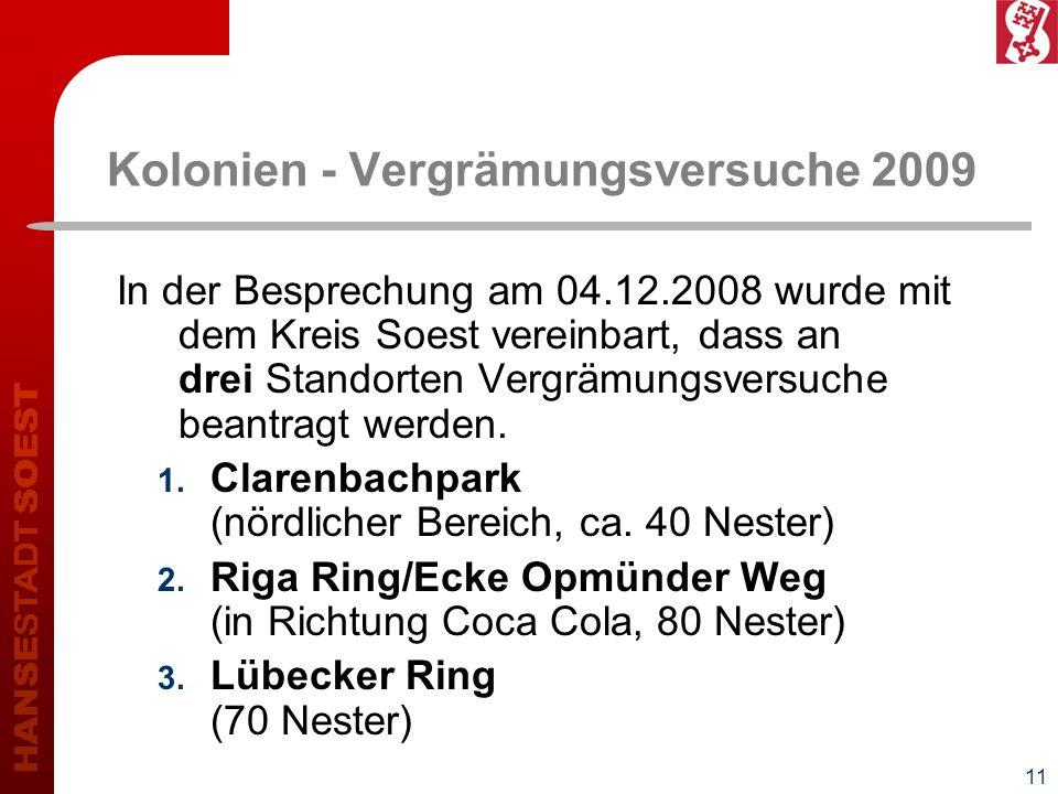 11 Kolonien - Vergrämungsversuche 2009 In der Besprechung am 04.12.2008 wurde mit dem Kreis Soest vereinbart, dass an drei Standorten Vergrämungsversu