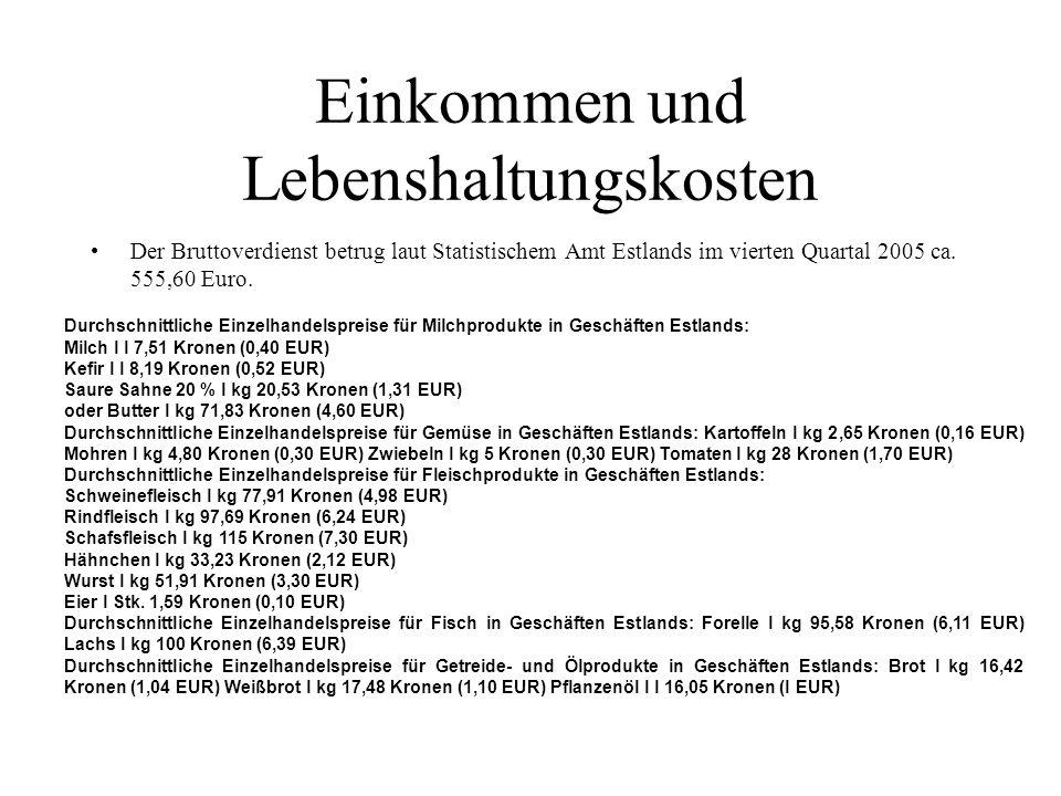 Einkommen und Lebenshaltungskosten Der Bruttoverdienst betrug laut Statistischem Amt Estlands im vierten Quartal 2005 ca. 555,60 Euro. Durchschnittlic