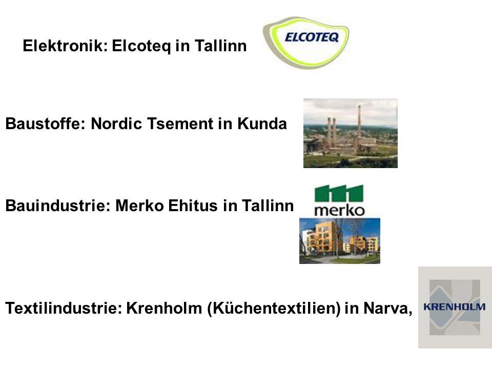 Elektronik: Elcoteq in Tallinn Baustoffe: Nordic Tsement in Kunda Bauindustrie: Merko Ehitus in Tallinn Textilindustrie: Krenholm (Küchentextilien) in