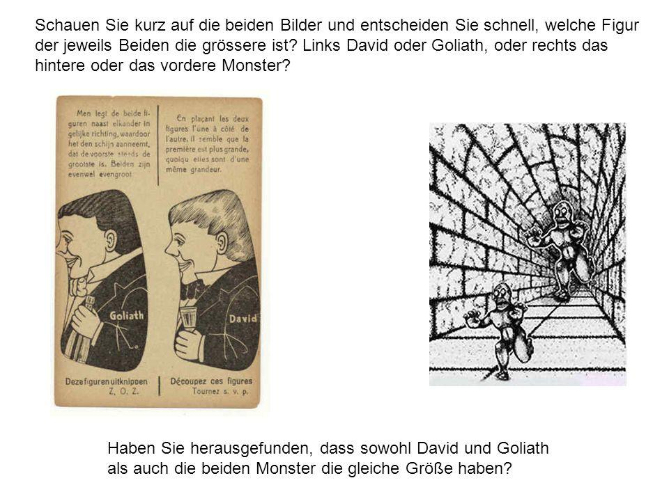 Schauen Sie kurz auf die beiden Bilder und entscheiden Sie schnell, welche Figur der jeweils Beiden die grössere ist? Links David oder Goliath, oder r