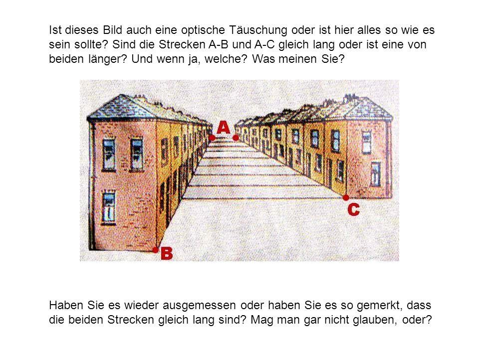 Ist dieses Bild auch eine optische Täuschung oder ist hier alles so wie es sein sollte? Sind die Strecken A-B und A-C gleich lang oder ist eine von be