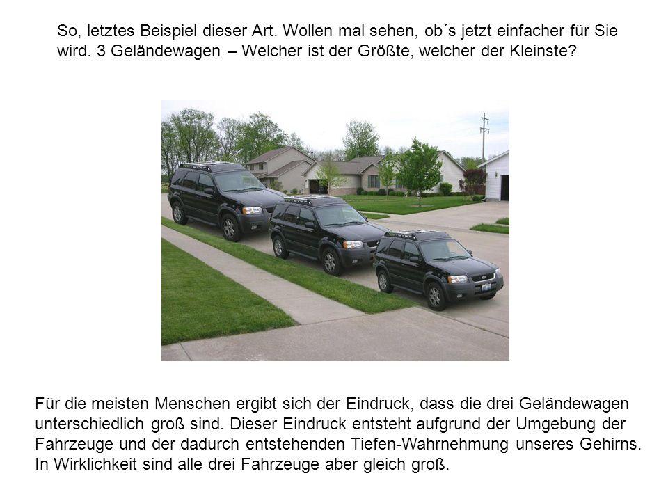 So, letztes Beispiel dieser Art. Wollen mal sehen, ob´s jetzt einfacher für Sie wird. 3 Geländewagen – Welcher ist der Größte, welcher der Kleinste? F