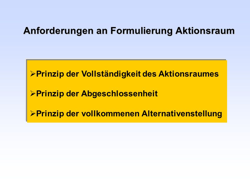 Anforderungen an Formulierung Zustandsraum vollständige Ausschöpfung der Ereignisse/ Zustände Exklusionsprinzip: alle Zustände schließen sich wechselseitig aus Zerlegung nutzenrelevant: d.