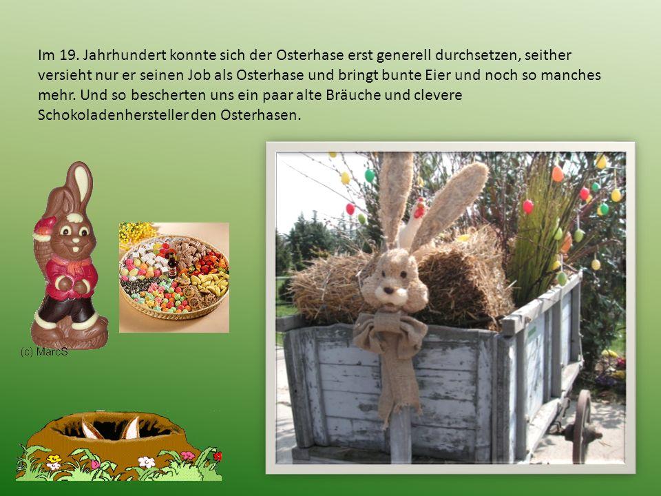 Damals war der Osterhase nicht alleine zuständig!, in Westfalen der Fuchs, in der Schweiz der Kuckuck Auch der Hahn brachte die Eier (NÖ), der Storch in Thüringen oder es brachten sie die Glocken u.s.w.;