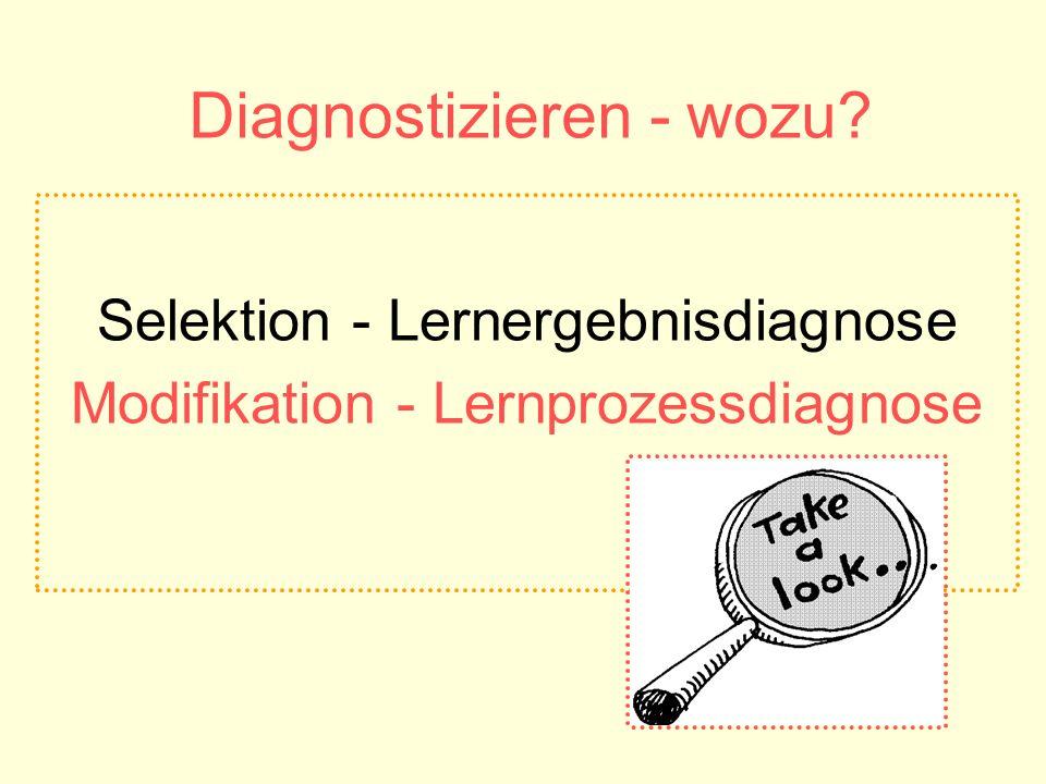 Diagnostizieren - wozu? Selektion - Lernergebnisdiagnose Modifikation - Lernprozessdiagnose