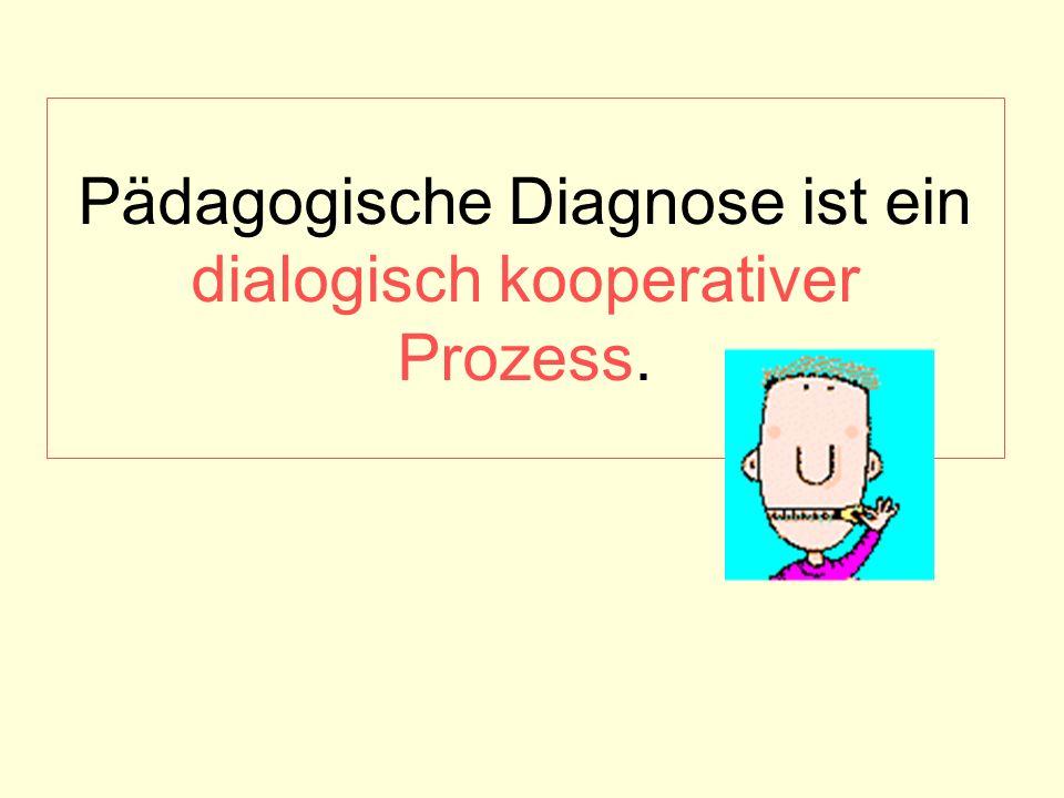 Pädagogische Diagnose ist ein dialogisch kooperativer Prozess.