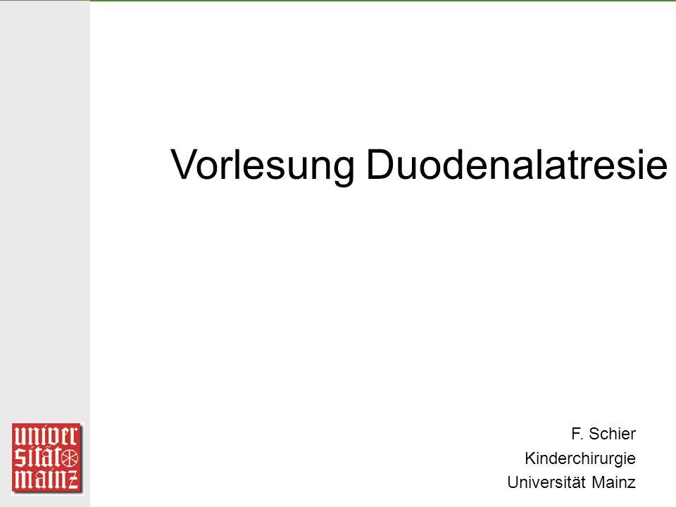 Vorlesung Duodenalatresie F. Schier Kinderchirurgie Universität Mainz