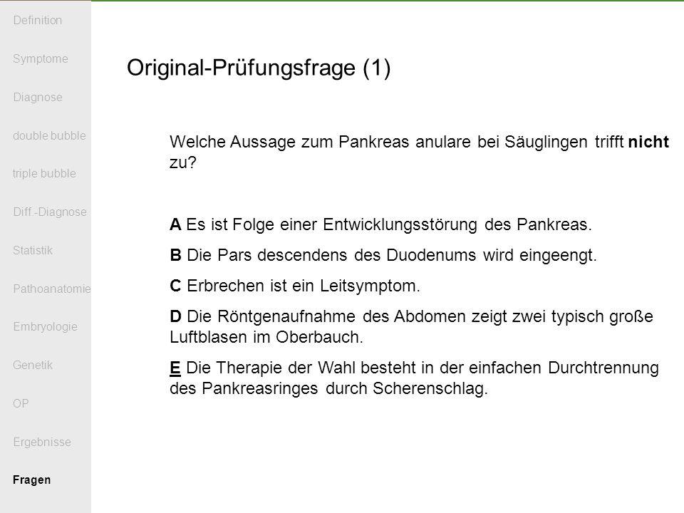 Original-Prüfungsfrage (1) Welche Aussage zum Pankreas anulare bei Säuglingen trifft nicht zu.