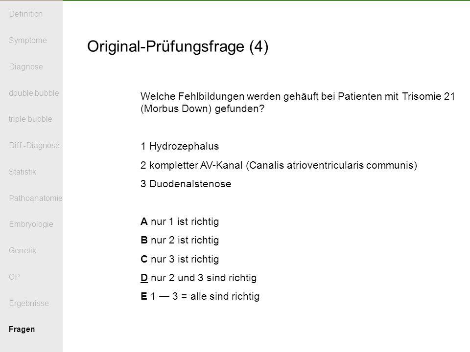 Original-Prüfungsfrage (4) Welche Fehlbildungen werden gehäuft bei Patienten mit Trisomie 21 (Morbus Down) gefunden.
