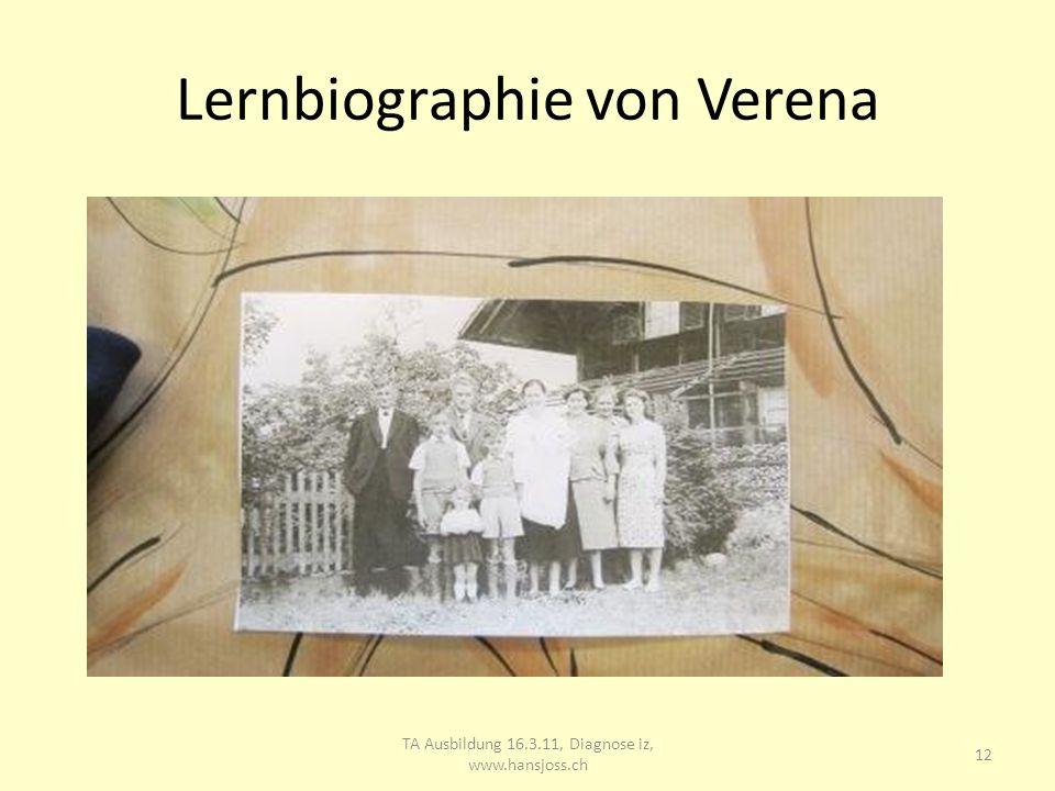 Lernbiographie von Verena TA Ausbildung 16.3.11, Diagnose iz, www.hansjoss.ch 13