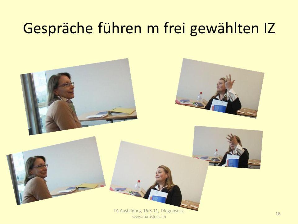 Gespräche führen m frei gewählten IZ 17 TA Ausbildung 16.3.11, Diagnose iz, www.hansjoss.ch