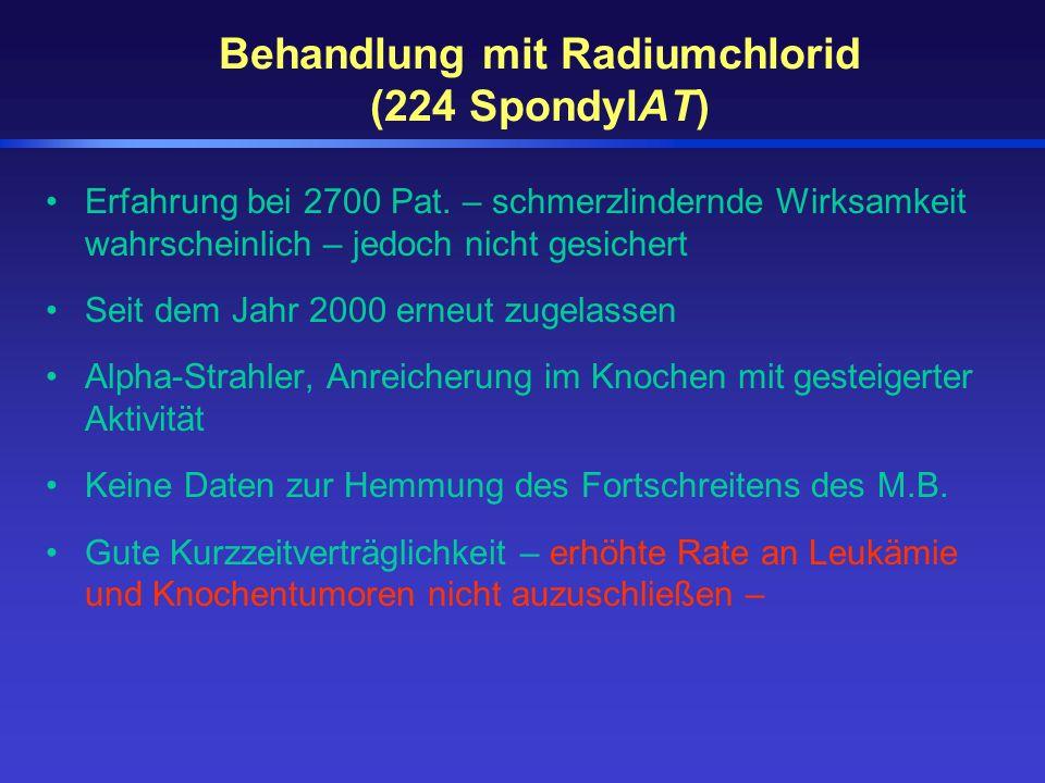 Behandlung mit Radiumchlorid (224 SpondylAT) Erfahrung bei 2700 Pat. – schmerzlindernde Wirksamkeit wahrscheinlich – jedoch nicht gesichert Seit dem J