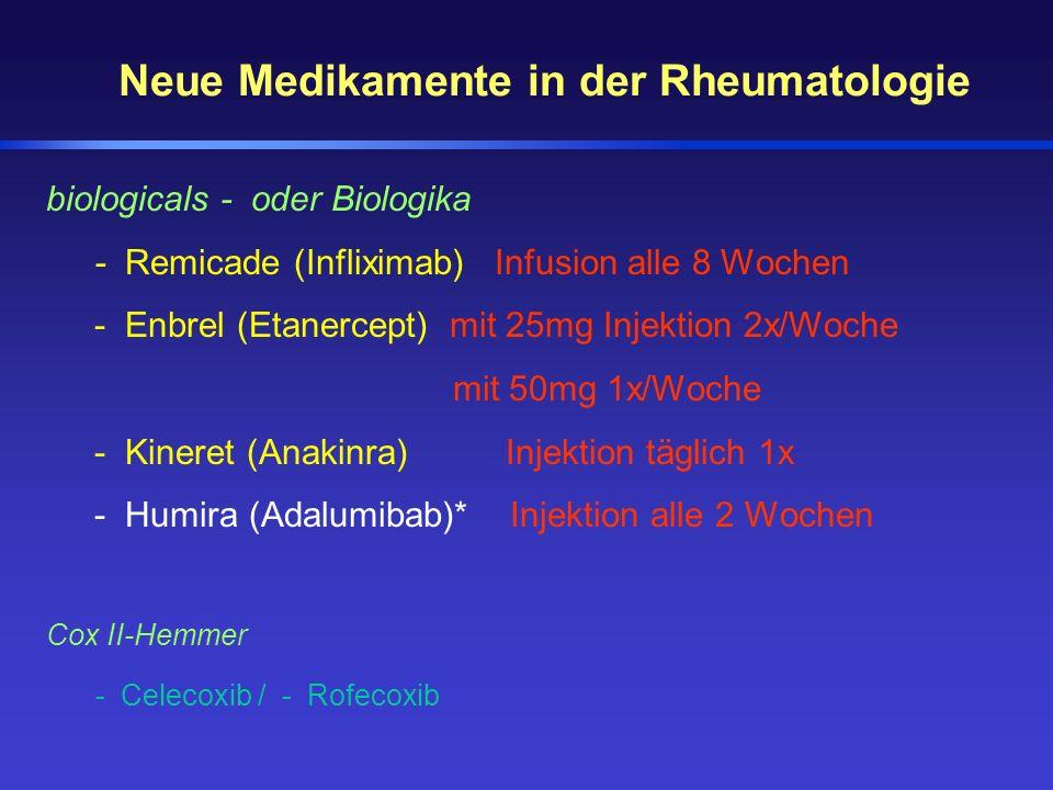 Neue Medikamente in der Rheumatologie biologicals - oder Biologika - Remicade (Infliximab) Infusion alle 8 Wochen - Enbrel (Etanercept) mit 25mg Injek