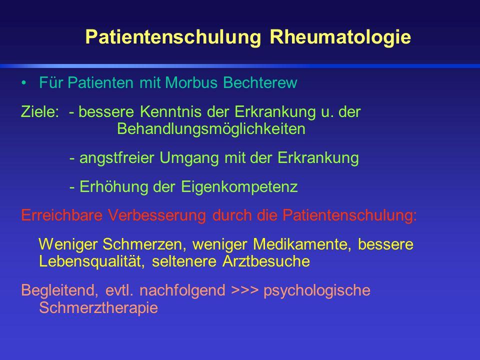 Patientenschulung Rheumatologie Für Patienten mit Morbus Bechterew Ziele: - bessere Kenntnis der Erkrankung u. der Behandlungsmöglichkeiten - angstfre