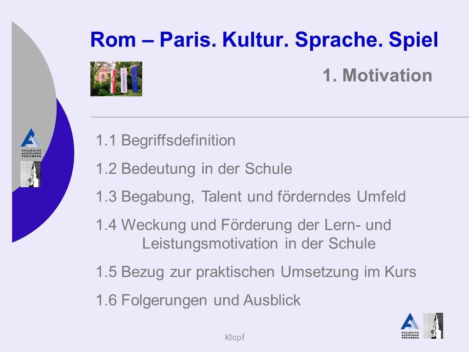 Klopf Rom – Paris. Kultur. Sprache. Spiel 1. Motivation 1.1 Begriffsdefinition 1.2 Bedeutung in der Schule 1.3 Begabung, Talent und förderndes Umfeld
