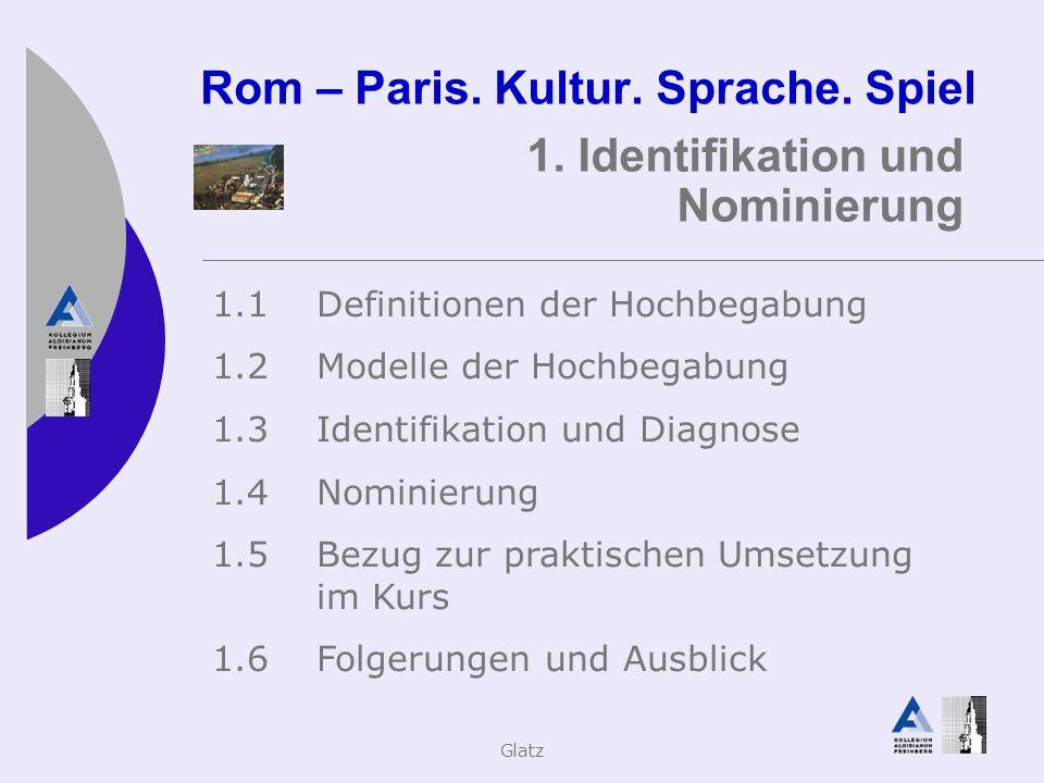 Glatz Rom – Paris. Kultur. Sprache. Spiel 1. Identifikation und Nominierung 1.1Definitionen der Hochbegabung 1.2Modelle der Hochbegabung 1.3Identifika