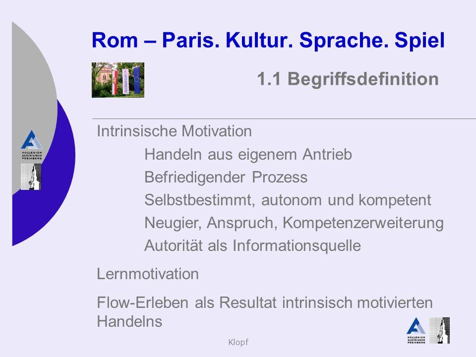 Klopf Rom – Paris. Kultur. Sprache. Spiel 1.1 Begriffsdefinition Intrinsische Motivation Handeln aus eigenem Antrieb Befriedigender Prozess Selbstbest