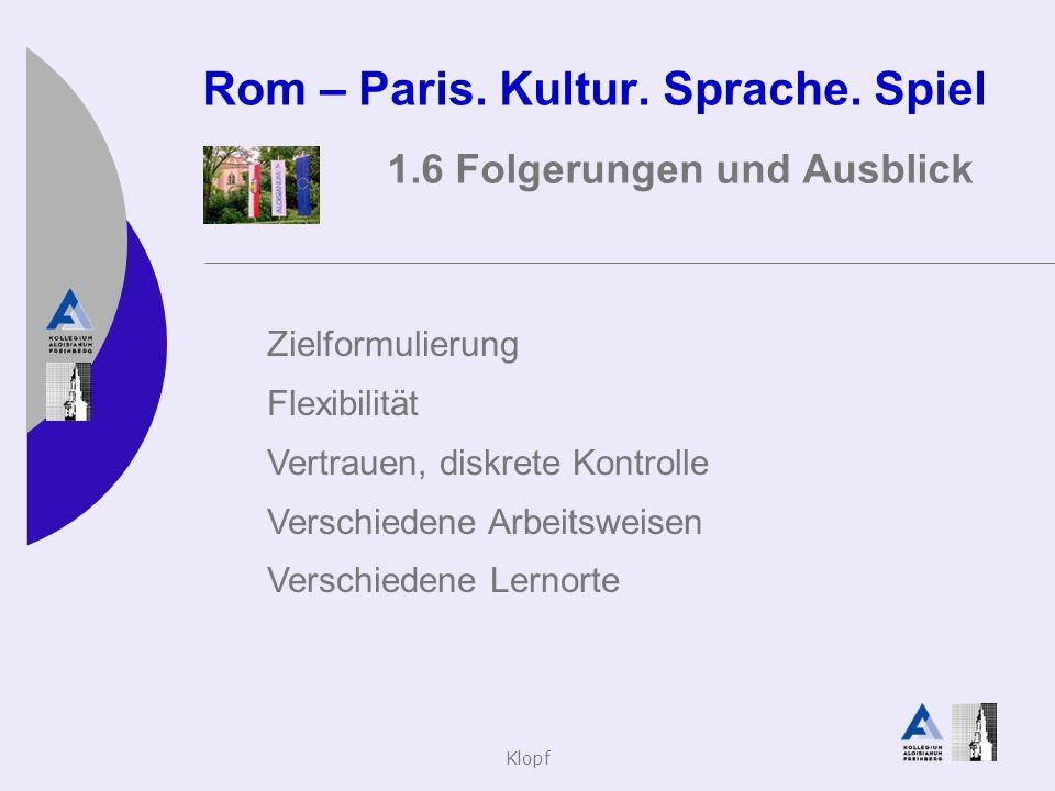 Klopf Rom – Paris. Kultur. Sprache. Spiel 1.6 Folgerungen und Ausblick Zielformulierung Flexibilität Vertrauen, diskrete Kontrolle Verschiedene Arbeit