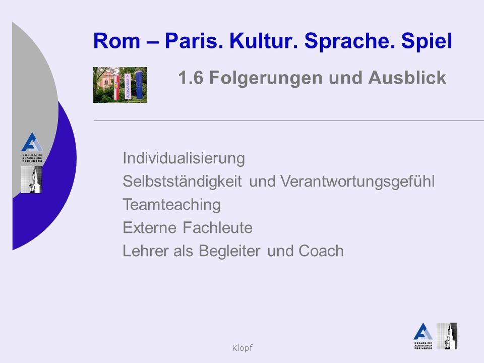 Klopf Rom – Paris. Kultur. Sprache. Spiel 1.6 Folgerungen und Ausblick Individualisierung Selbstständigkeit und Verantwortungsgefühl Teamteaching Exte