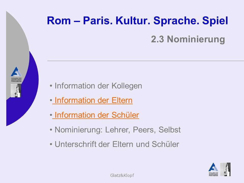 Glatz&Klopf Rom – Paris. Kultur. Sprache. Spiel 2.3 Nominierung Information der Kollegen Information der Eltern Information der Schüler Nominierung: L
