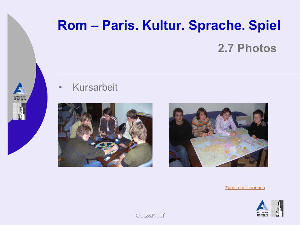 Glatz&Klopf Rom – Paris. Kultur. Sprache. Spiel 2.7 Photos Kursarbeit Fotos überspringen