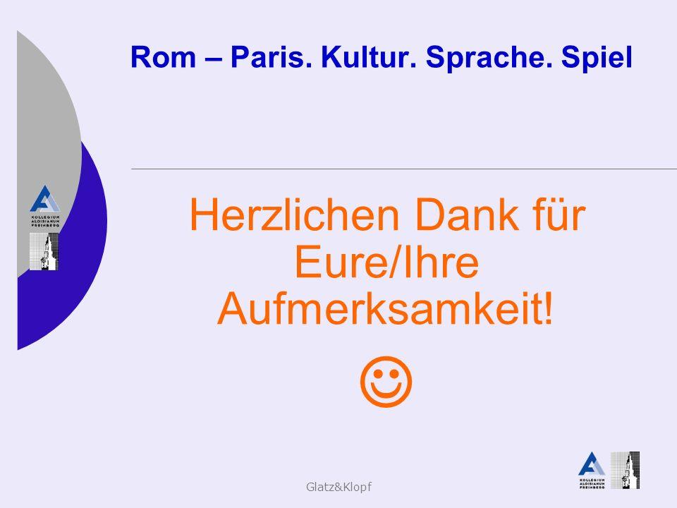 Glatz&Klopf Rom – Paris. Kultur. Sprache. Spiel Herzlichen Dank für Eure/Ihre Aufmerksamkeit!
