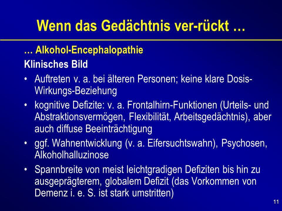 11 Wenn das Gedächtnis ver-rückt … … Alkohol-Encephalopathie Klinisches Bild Auftreten v.