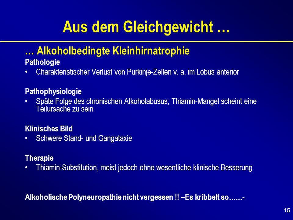 15 Aus dem Gleichgewicht … … Alkoholbedingte Kleinhirnatrophie Pathologie Charakteristischer Verlust von Purkinje-Zellen v.