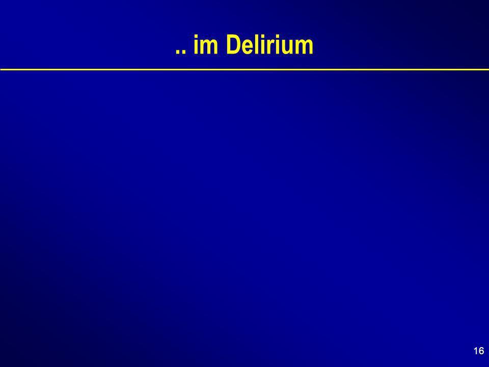 16.. im Delirium